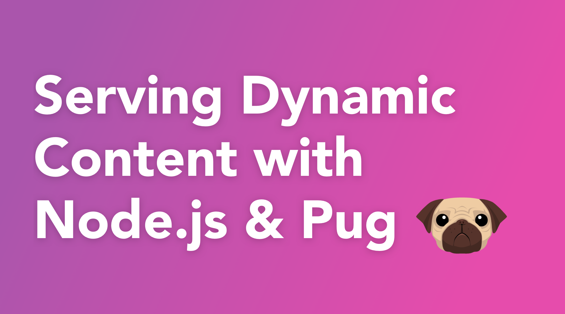Serving Dynamic Content with Node js and Pug